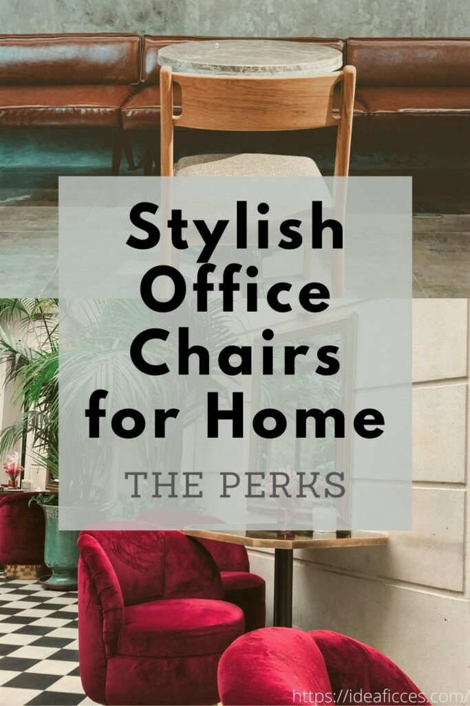 The Perks of Having Stylish Office Chairs for Home