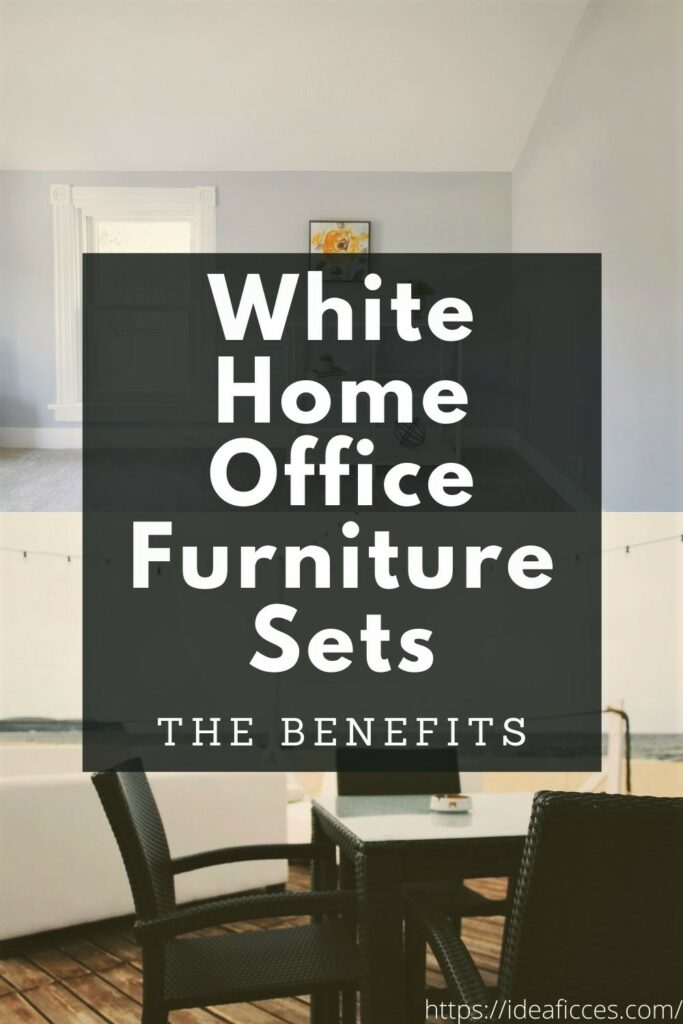 Topmost Benefits of Having White Home Office Furniture Sets