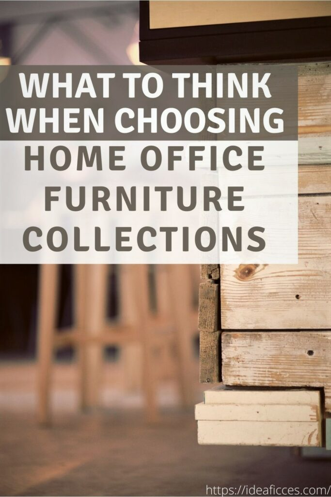 What to Think When Choosing Home Office Furniture Collections